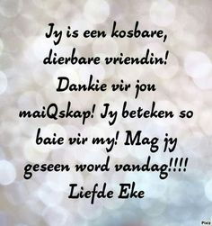 Jy is kosbaar. Friend Friendship, Friendship Quotes, Y Words, Sea Quotes, Afrikaanse Quotes, Goeie Nag, Goeie More, Morning Blessings, Night Quotes