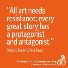 """""""All art needs resistance; every great story has a protagonist and antagonist."""" - Shepard Fairey & Pete Favat #CannesLions"""