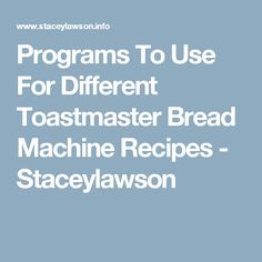 Programs To Use For Different Toastmaster Bread Machine Recipes - Staceylawson