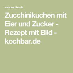 Zucchinikuchen mit Eier und Zucker - Rezept mit Bild - kochbar.de