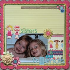 Sisters & best friends *My Little Shoebox* - Scrapbook.com  cute as a button