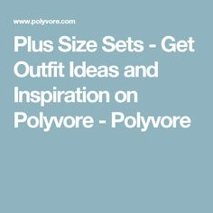 Plus Size Sets - Get Outfit Ideas and Inspiration on Polyvore - Polyvore