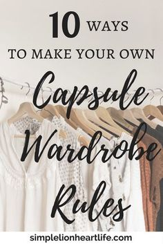 10 Ways to Make Your Own Capsule Wardrobe Rules. Minimalist wardrobe. Declutter your clothes