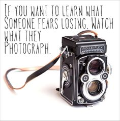 If you want to learn what someone fears losing, watch what they photograph. #photography #camera