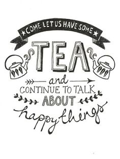 Quote of the Day :: Come let us have some tea and continue to talk about happy things Zitat des Tages: Komm, lass uns etwas Tee trinken und weiter über glückliche Dinge reden Books And Tea, The Words, Foto Transfer, Cuppa Tea, My Cup Of Tea, Typography Inspiration, Typography Prints, Quotes To Live By, Tea Cups