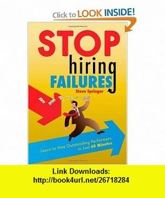 Stop Hiring Failures! (9781419647055) Steve Springer , ISBN-10: 1419647059  , ISBN-13: 978-1419647055 ,  , tutorials , pdf , ebook , torrent , downloads , rapidshare , filesonic , hotfile , megaupload , fileserve