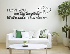 Vinyl Wall Word Sticker - I Love You More today than yesterday But not as much as tomorrow