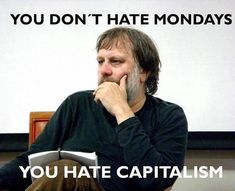 You don't hate Mondays You hate capitalism Sylvia Plath Quotes, Anti Capitalism, Communism, What Is Human, Karl Marx, Meaningful Quotes, Inspirational Quotes, We The People, Quotes To Live By