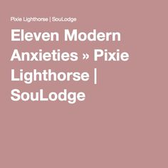 Eleven Modern Anxieties » Pixie Lighthorse | SouLodge