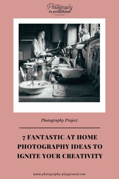 7 Fantastic At Home Photography Ideas to Ignite Your Creativity | I've put together a list of 7 creative photography ideas you can do at home. They're designed to get your creative juices flowing without leaving your home. Click through to get in a state of flow and discover the mindful nature of photography! #photographyprojects #photoproject #photographytips #photographyideas #indoorphotoideas