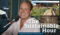"""""""Love what you do,"""" it says in big letters on the wall in the café at The Farmer's Place. And this is the starting point for farmer, business man and entrepreneur Robert Pascoe, the owner of the place. He is our inspirational and visionary guest in The Sustainable Hour on 94.7 The Pulse on 16 December 2015."""