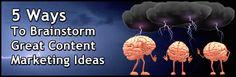 5 Ways To Brainstorm Great Content Marketing Ideas