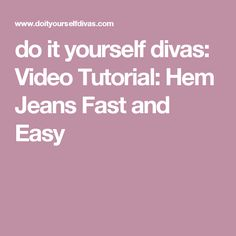 do it yourself divas: Video Tutorial: Hem Jeans Fast and Easy