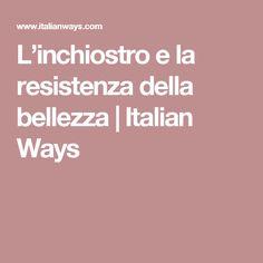 L'inchiostro e la resistenza della bellezza | Italian Ways
