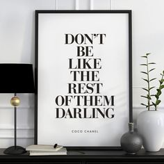 Don't Be Like the Rest of Them Darling http://www.notonthehighstreet.com/themotivatedtype/product/don-t-be-like-the-rest-of-them-darling-chanel-quote @notonthehighst #notonthehighstreet