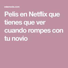 Pelis en Netflix que tienes que ver cuando rompes con tu novio