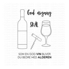 Three Scoops Clear Stamps A7 - vin wine sentiments quotes in danish:  God Årgang Som god vin bliver du bare bedre med alderen