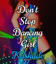 Lift your feet up off the ground & dont stop dancing girl <3 Kaskade