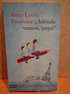 ¿ ADÓNDE VAMOS PAPÁ ? JEAN-LOUIS FOURNIER. ED / DESTINO - 2009. LIBRO NUEVO.