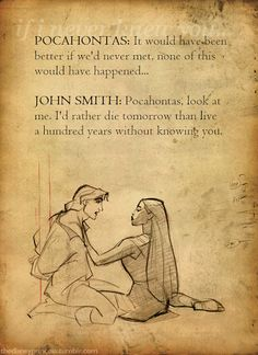Pocahontas and John Smith. And they don't even end up together in Pocahontas such crap! Disney Pocahontas, Pocahontas Quotes, Walt Disney, Disney Love, Disney Magic, Disney Stuff, Disney Princesses, Disney Couples, Disney Quotes About Love