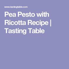 Pea Pesto with Ricotta Recipe | Tasting Table