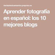 Aprender fotografía en español: los 10 mejores blogs Fotografia Tutorial, Gopro, Photoshop, Learning, Digital, Photography, Lifestyle, Photography Courses, Successful Business