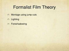 Formalist Film TheoryMontage using jump cutsLightingForeshadowing