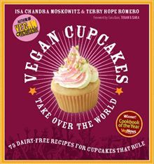 Vegan Cupcakes Take Over the World: 75 Dairy-Free Recipes for Cupcakes that Rule by Isa Chandra Moskowitz and Terry Hope Romero. #Kobo #eBook