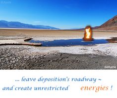 ... leave deposition's roadway ~ and create unrestricted       #energies !