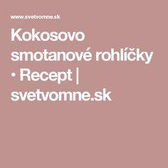Kokosovo smotanové rohlíčky • Recept | svetvomne.sk