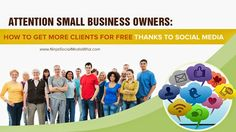 Attention Small Business Owners. How to get more clients for FREE thanks to Social Media