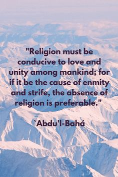 """Religion must be conducive to love and unity among mankind; for if..."