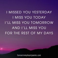 I miss you yesterday, I miss you today, I'll miss you tomorrow, and I'll miss you for the rest of my days - Quotes about Death I Miss You Text, I Miss You Dad, Missing You Quotes For Him, Miss You Grandpa Quotes, Sympathy Quotes, Poem Quotes, Life Quotes, Attitude Quotes, Sad Quotes