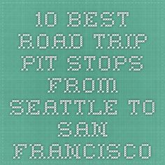 10 Best Road Trip Pit Stops from Seattle to San Francisco RePinned by : www.powercouplelife.com