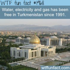 Water and Electricity and gas are free in Turkmenistan -WTF fun facts