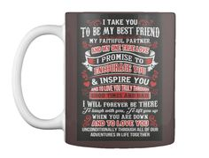 Discover Best Motivational Mugs! Mug from Versatile T-shirt Hub, a custom product made just for you by Teespring. - I Take You To Be My Best Friend My Faithful. Christmas Gift For You, Perfect Christmas Gifts, Holiday Fun, Holiday Gifts, My Best Friend, Best Friends, Love Promise, Invite Your Friends, Get One