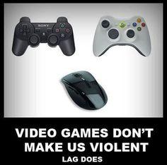Video games dont make us violent. Lag does.