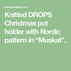 """Knitted DROPS Christmas pot holder with Nordic pattern in """"Muskat"""". Knitting Patterns Free, Free Knitting, Oh Deer, Drops Design, Pot Holders, Christmas, Yule, Xmas, Hot Pads"""