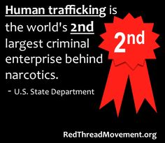 Human trafficking is the world's 2nd largest criminal enterprise behind narcotics. Find out what you can do to combat this crime at www.redthreadmovement.org