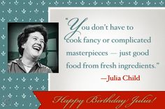 Julia Child was born on August Happy Birthday Julia! Happy Birthday Julia, Words Of Courage, Julia Child Quotes, Food For Thought, Julia Childs, How To Plan, My Love, Cooking, Blog