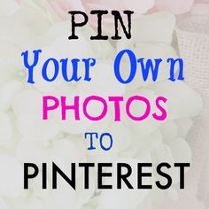 How to Pin to Pinterest from your Own Pictures on Your Computer