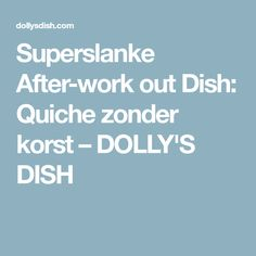 Superslanke After-work out Dish: Quiche zonder korst – DOLLY'S DISH