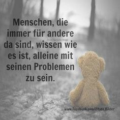 ...Menschen die immer für andere... Pain Quotes, Wise Quotes, German Quotes, Friendship Love, Wonder Quotes, Self Compassion, Love Hurts, True Words, Be Yourself Quotes
