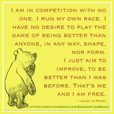 I am in competition with  no one. I run my own race.