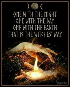 One with the night, one with the day, one with the earth. That is the witches' way