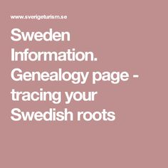 Sweden Information. Genealogy page - tracing your Swedish roots