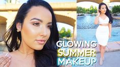 Glowing Summer Makeup Tutorial | My Go To Look ♡