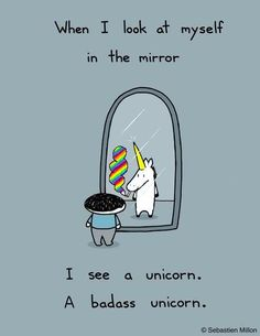 I can barely tolerate posts about fitness, skinny chicks and crap. This is my kind of self-confidence booster. Smoking unicorns.