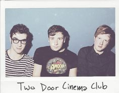 Two Door Cinema Club --- they were fantastic at Electric Factory back in Sept'12