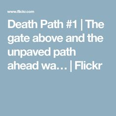 Death Path #1 | The gate above and the unpaved path ahead wa… | Flickr